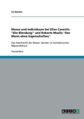 """Masse Und Individuum Bei Elias Canettis """"Die Blendung"""" Und Roberts Musils """"Der Mann Ohne Eigenschaften"""" (Paperback)"""