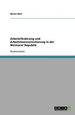 Arbeitsfoerderung Und Arbeitslosenversicherung in Der Weimarer Republik (Paperback)