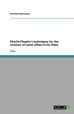Charlie Chaplin's Techniques for the Creation of Comic Effect in His Films (Paperback)