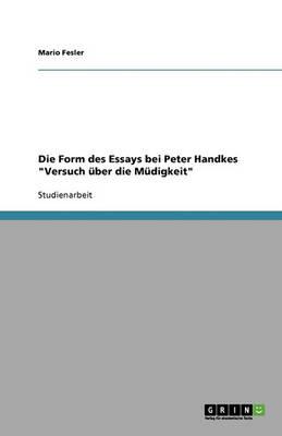"""Die Form Des Essays Bei Peter Handkes """"Versuch Uber Die Mudigkeit"""" (Paperback)"""