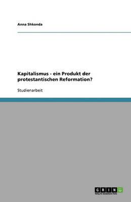 Kapitalismus: Ein Produkt Der Protestantischen Reformation? (Paperback)