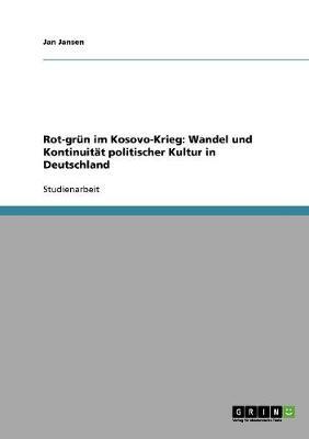 167017d5c27 Rot-Grun Im Kosovo-Krieg: Wandel Und Kontinuitat Politischer Kultur in  Deutschland (