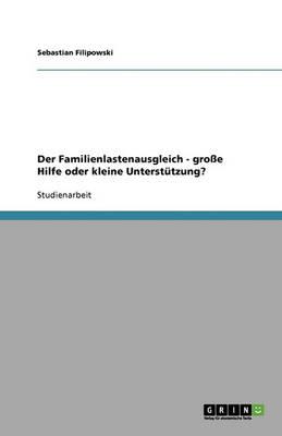 Der Familienlastenausgleich - Groe Hilfe Oder Kleine Unterstutzung? (Paperback)
