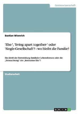 'Ehe-', 'Living Apart Together-' Oder 'Single-Gesellschaft'? - Wo Bleibt Die Familie? (Paperback)
