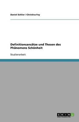 Definitionsansatze Und Thesen Des Phanomens Schonheit (Paperback)