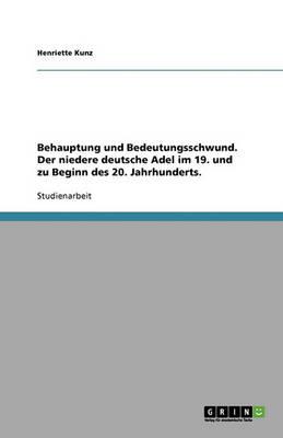 Behauptung Und Bedeutungsschwund. Der Niedere Deutsche Adel Im 19. Und Zu Beginn Des 20. Jahrhunderts. (Paperback)