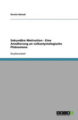 Sekundare Motivation - Eine Annaherung an Volksetymologische Phanomene (Paperback)