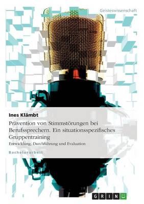 Pravention Von Stimmstorungen Bei Berufssprechern. Ein Situationsspezifisches Gruppentraining (Paperback)