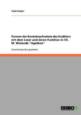 Formen Der Kontaktaufnahme Des Erzahlers Mit Dem Leser Und Deren Funktion in Ch. M. Wielands 'Agathon' (Paperback)