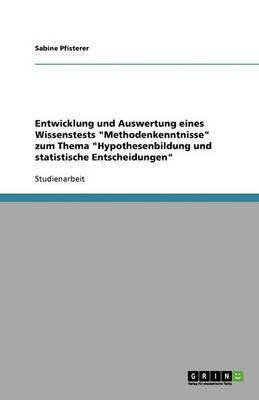 Entwicklung Und Auswertung Eines Wissenstests Methodenkenntnisse Zum Thema Hypothesenbildung Und Statistische Entscheidungen (Paperback)