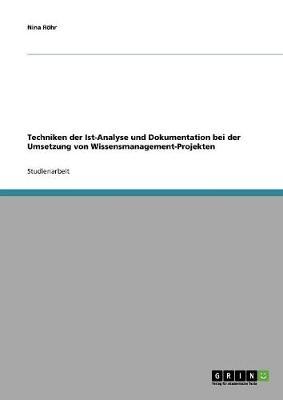 Techniken Der Ist-Analyse Und Dokumentation Bei Der Umsetzung Von Wissensmanagement-Projekten (Paperback)