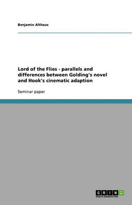 Lord of the Flies - Parallels and Differences Between Golding's Novel and Hook's Cinematic Adaption (Paperback)