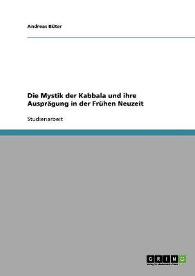 Die Mystik Der Kabbala Und Ihre Auspragung in Der Fruhen Neuzeit (Paperback)