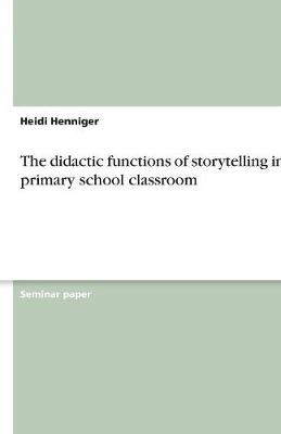 The Didactic Functions of Storytelling in the Primary School Classroom (Paperback)