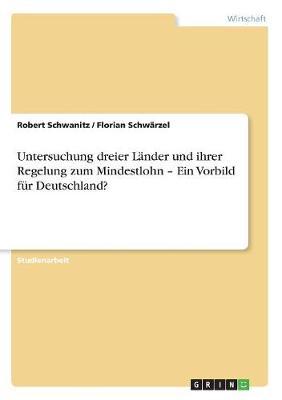 Untersuchung Dreier Lander Und Ihrer Regelung Zum Mindestlohn - Ein Vorbild Fur Deutschland? (Paperback)