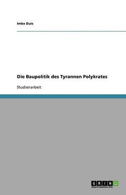 Die Baupolitik Des Tyrannen Polykrates (Paperback)