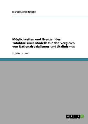 Moglichkeiten Und Grenzen Des Totalitarismus-Modells Fur Den Vergleich Von Nationalsozialismus Und Stalinismus (Paperback)