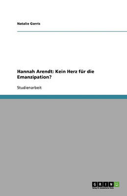 Hannah Arendt: Kein Herz Fur Die Emanzipation? (Paperback)