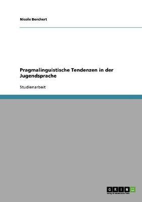 Pragmalinguistische Tendenzen in Der Jugendsprache (Paperback)