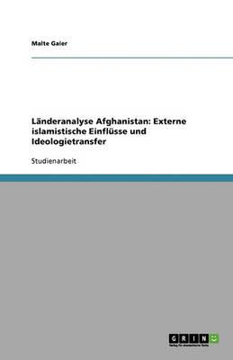 Landeranalyse Afghanistan: Externe Islamistische Einflusse Und Ideologietransfer (Paperback)