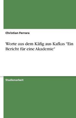 """Worte Aus Dem Kafig Aus Kafkas """"Ein Bericht Fur Eine Akademie"""" (Paperback)"""