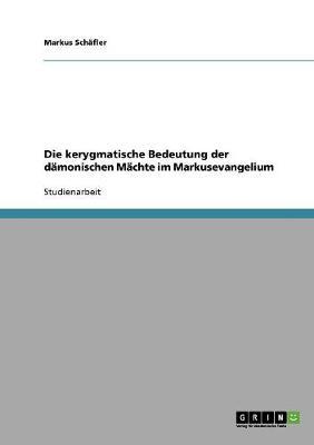 Die Kerygmatische Bedeutung Der D monischen M chte Im Markusevangelium (Paperback)
