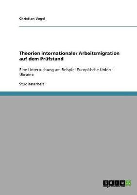 Theorien Internationaler Arbeitsmigration Auf Dem Prufstand (Paperback)