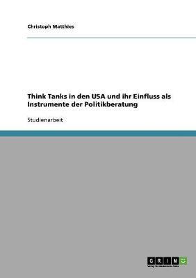 Think Tanks in Den USA Und Ihr Einfluss ALS Instrumente Der Politikberatung (Paperback)