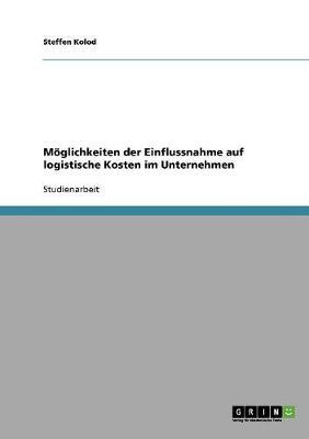 Moglichkeiten Der Einflussnahme Auf Logistische Kosten Im Unternehmen (Paperback)