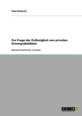 Zur Frage Der Zulassigkeit Von Privaten Urnengrabstatten (Paperback)