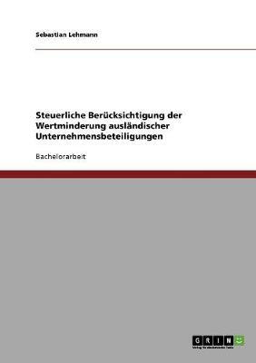 Steuerliche Berucksichtigung Der Wertminderung Auslandischer Unternehmensbeteiligungen (Paperback)