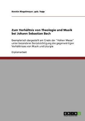 Zum Verhaltnis Von Theologie Und Musik Bei Johann Sebastian Bach (Paperback)
