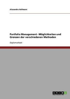 Portfolio Management. Moglichkeiten Und Grenzen Der Verschiedenen Methoden (Paperback)