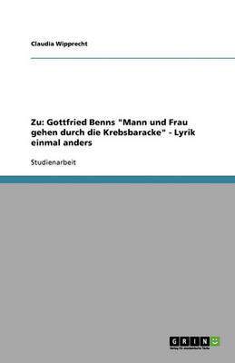 Zu: Gottfried Benns 'Mann Und Frau Gehen Durch Die Krebsbaracke' Lyrik Einmal Anders (Paperback)