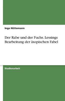 Der Rabe Und Der Fuchs. Lessings Bearbeitung Der Asopischen Fabel (Paperback)