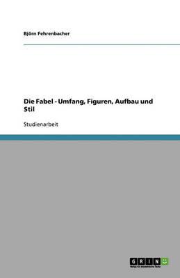 Die Fabel - Umfang, Figuren, Aufbau Und Stil (Paperback)