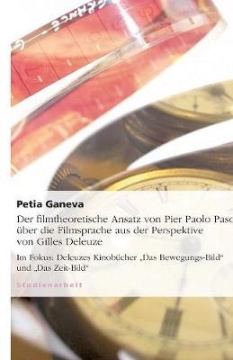 Der Filmtheoretische Ansatz Von Pier Paolo Pasolini Uber Die Filmsprache Aus Der Perspektive Von Gilles Deleuze (Paperback)