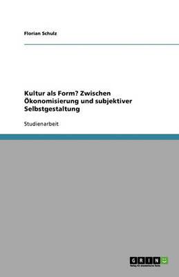 Kultur ALS Form? Zwischen konomisierung Und Subjektiver Selbstgestaltung (Paperback)