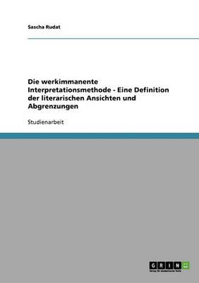 Die Werkimmanente Interpretationsmethode - Eine Definition Der Literarischen Ansichten Und Abgrenzungen (Paperback)