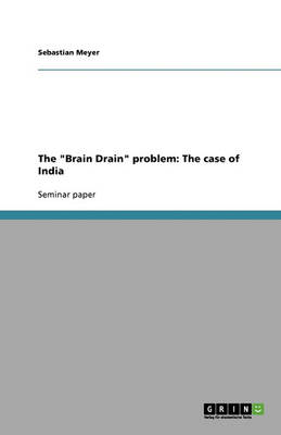 The Brain Drain Problem: The Case of India (Paperback)