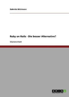 Ruby on Rails - Die Bessere Alternative? (Paperback)