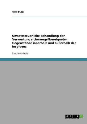 Umsatzsteuerliche Behandlung Der Verwertung Sicherungsubereigneter Gegenstande Innerhalb Und Ausserhalb Der Insolvenz (Paperback)