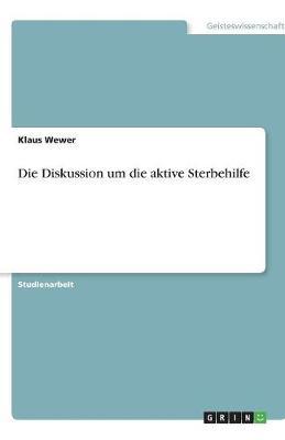 Die Diskussion Um Die Aktive Sterbehilfe (Paperback)