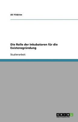 Die Rolle Der Inkubatoren Fur Die Existenzgrundung (Paperback)