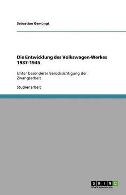 Die Entwicklung Des Volkswagen-Werkes 1937-1945 (Paperback)