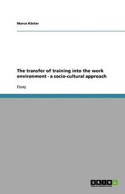 The Transfer of Training Into the Work Environment - A Socio-Cultural Approach (Paperback)