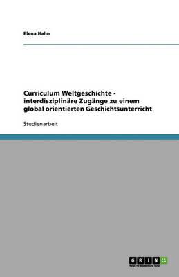 Curriculum Weltgeschichte - Interdisziplinare Zugange Zu Einem Global Orientierten Geschichtsunterricht (Paperback)