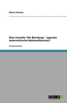 Elias Canettis 'die Blendung' - Typische oesterreichische Nationalliteratur? (Paperback)