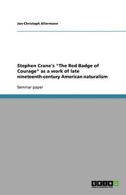 Stephen Crane's the Red Badge of Courage as a Work of Late Nineteenth-Century American Naturalism (Paperback)