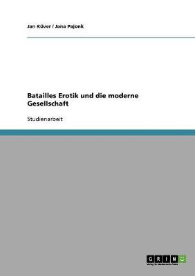 Batailles Erotik Und Die Moderne Gesellschaft (Paperback)